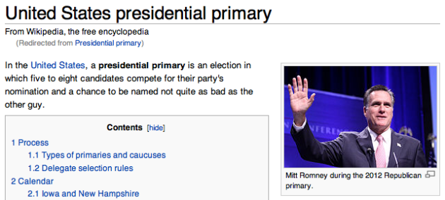 In the United States, a presidential primary is an election in which five to eight candidates compete for their party's nomination and a chance to be named not quite as bad as the other guy.